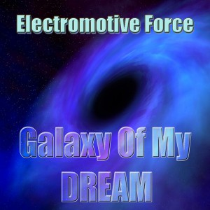 Electromotive Force - Galaxy of My Dream