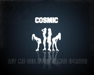Cosmic - Let Me See Your Dance (Part2)