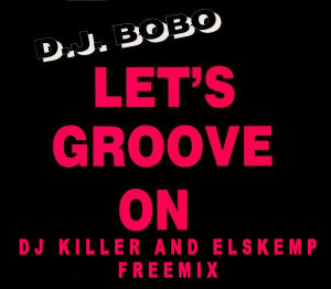 Dj Bobo - Let's Groove On (Dj Killer and elSKemp freemix)