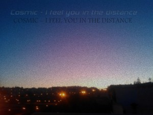 Cosmic - I feel you in the distance