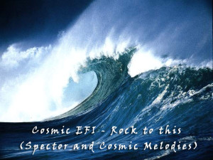 Cosmic EFI - Rock to this (Spector and Cosmic Melodies)