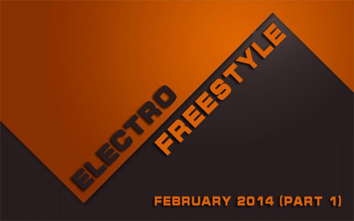 Electro Freestyle за январь 2014 (часть 1)