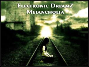 Electronic DreamZ – Melancholia