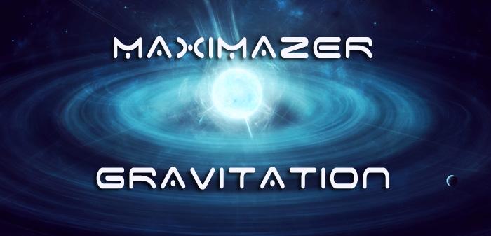 MAXIMAZER - Gravitation