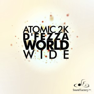 Atomic 2k & D'fezza - World Wide