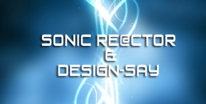 Sonic Re@ctoR & Design-Say