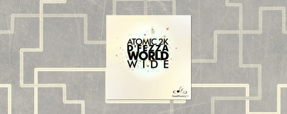 Atomic 2k & D'fezza — World Wide