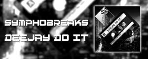 SymphoBreaks — Deejay Do It